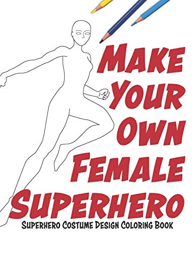 Make Your Own Female Superhero: Super Hero Costume Design Coloring Book