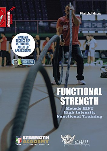 Functional strength. Metodo HIFT High Intensity Functional Training. Manuale tecnico per istruttori, atleti ed appassionati. Ediz. illustrata: 1