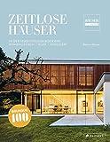 Zeitlose Häuser: In der Tradition der Moderne - Minimalistisch, klar, reduziert. 100 Jahre Bauhaus - Die Sieger des Häuser-Awards - Bettina Hintze
