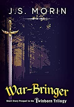 War-Bringer: an Epic Fantasy Short Story (Twinborn Trilogy Book 0) by [Morin, J.S.]