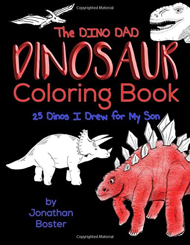 The Dino Dad Dinosaur Coloring Book: 25 Dinos I Drew For My Son por Jonathan Boster