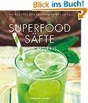 Superfood Säfte: 100 Rezepte für leck...