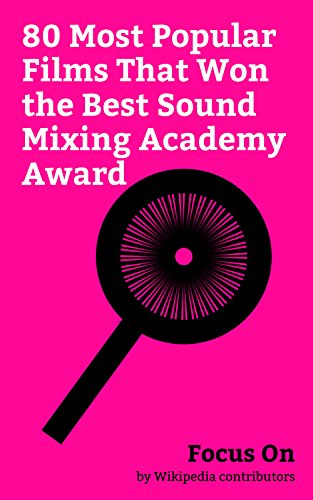 Focus On: 80 Most Popular Films That Won the Best Sound Mixing Academy Award: Hacksaw Ridge, Titanic (1997 film), Star Wars (film), The Matrix, Whiplash ... Saving Private Ryan, etc. (English Edition)