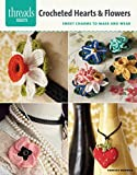 Crocheted Hearts & Flowers: Sweet Charms to Make and Wear (Threads Selects)