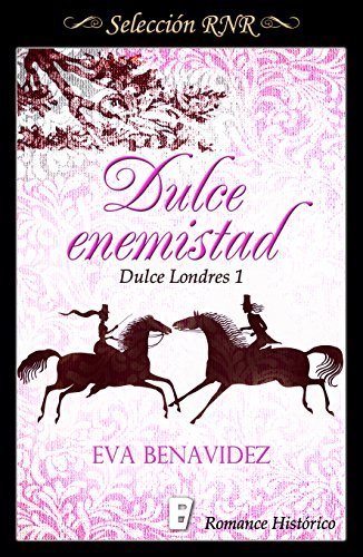 Dulce enemistad (Dulce Londres 1): Libro 1º de la serie Dulce Londres por Eva Benavidez