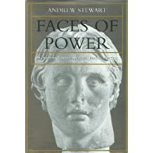 Faces of Power: Alexander's Image and Hellenistic Politics (Hellenistic Culture and Society): Written by Andrew Stewart, 1994 Edition, Publisher: University of California Press [Hardcover]