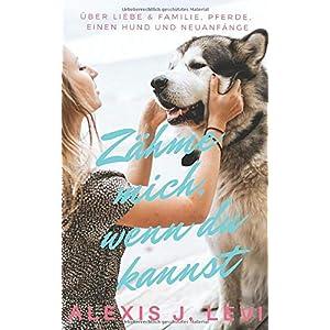 Zähme mich, wenn du kannst: Humorvoller Liebesroman über einen zugelaufenen Hund, ein verrücktes Pferd und einen bezaubernden Neuanfang