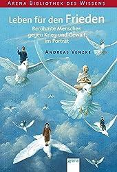 Leben für den Frieden. Berühmte Menschen gegen Krieg und Gewalt im Porträt (Arena Bibliothek des Wissens - Lebendige Biographien)