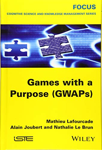 Games with a Purpose (Gwaps) (Focus Series in Cognitive Science and Knowledge Management)