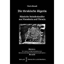 Die thrakische Jägerin: Römische Steindenkmäler aus Macedonia und Thracia (PELEUS / Studien zur Archäologie und Geschichte Griechenlands und Zyperns, Band 51)