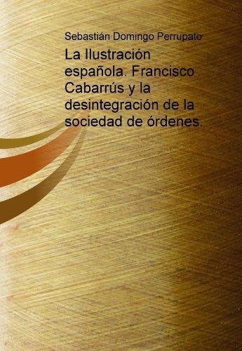 La Ilustración española. Francisco Cabarrús y la desintegración de la sociedad de órdenes.