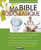 Ma bible acido-basique: Le mode d'emploi facile de l'équilibre acido-basique (SANTE/FORME)...