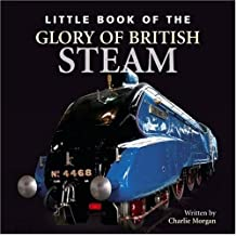 Little Book of the Glory of British Steam by Ian Welch (2008-11-03)