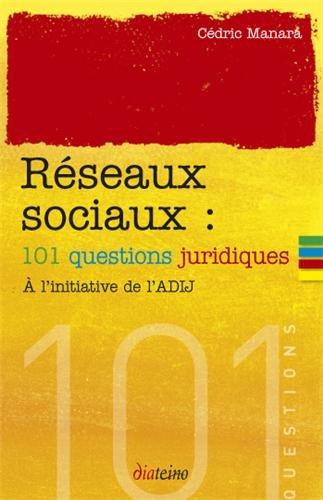 Réseaux sociaux : 101 questions juridiques, A l'initiative de l'ADIJ par Cédric Manara, Collectif