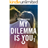 My dilemma is you 1 (Leggereditore)