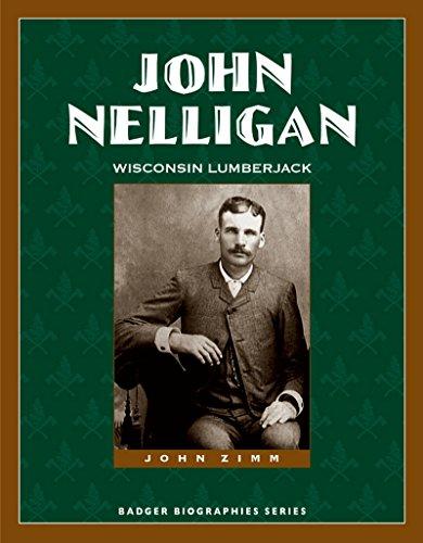 John Nelligan: Wisconsin Lumberjack (Badger Biographies Series) (English Edition) Logger 10