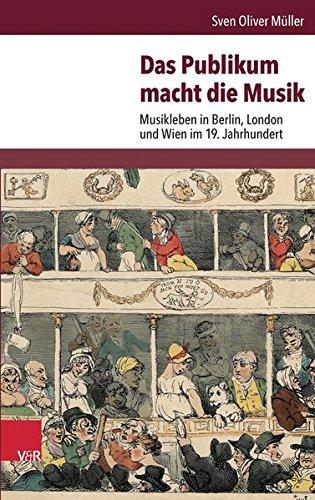 Das Publikum macht die Musik: Musikleben in Berlin, London und Wien im 19. Jahrhundert