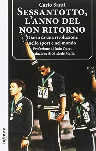 Sessantotto, l'anno del non ritorno. Diario di una rivoluzione nello sport e nel mondo