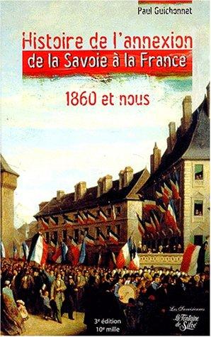 Histoire de l'annexion de la Savoie à la France 1860 et nous. : Les véritables dossiers secrets de l'Annexion