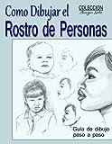 Como Dibujar el Rostro de las Personas: Tecnicas de dibujo paso a paso: Volume 10 (Coleccion Borges...