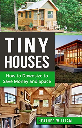 Tiny House: How to Downsize to Save Money and Space (Tiny House, Tiny House Living, Tiny Homes, Tiny Living, Tiny House Plans Book Book 1) (English Edition)