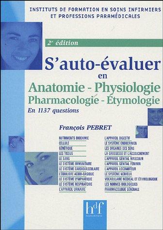 S'auto-évaluer en 1137 questions : Anatomie, Physiologie, Pharmacologie-Etymologie