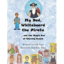 My Dad, Whitebeard the Pirate: .and the Magic Can of Shaving Cream