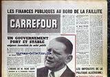 CARREFOUR [No 663] du 29/05/1957 - LES FINANCES PUPLIQUES AU BORD DE LA FAILLITE PAR M. PELENC - UN GOUVRENEMENT FORT ET STABLE EXIGENCE DU SALUT PUBLIC - L'HEURE M. RENE COTY - LES IMPERATIFS DE LA POLITIQUE ALGERIENNE....