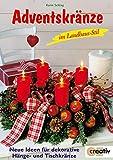 Adventskränze im Landhausstil: Neue Ideen für dekorative Hänge- und Tischkränze (Creativ-Taschenbuecher. CTB) - Karin Schlag