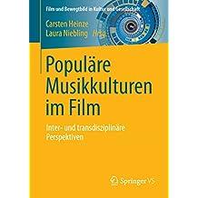 Populäre Musikkulturen im Film: Inter- und transdisziplinäre Perspektiven (Film und Bewegtbild in Kultur und Gesellschaft)