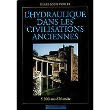 L'hydraulique dans les civilisations anciennes: 5 000 ans d'histoire