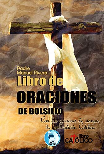 LIBRO DE ORACIONES DE BOLSILLO: Con las oraciones de siempre de la Tradición Católica.