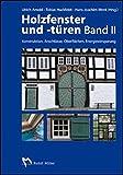Holzfenster und -türen, Band II: Konstruktion, Anschlüsse, Oberflächen, Energieeinsparung