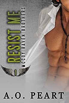 Resist Me (McCoy Raven Brothers Book 1) by [Peart, A.O.]