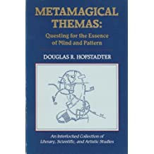 Metamagical Themas: Questing for the Essence of Mind and Pattern by Douglas Hofstadter (1986-05-01)