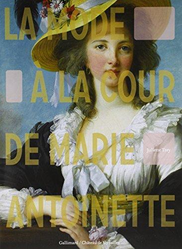 La mode à la cour de Marie-Antoinette par Juliette Trey