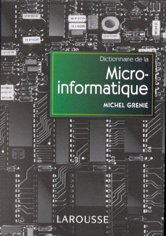 Dictionnaire de la micro-informatique : Notions essentielles par Michel Grenie