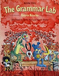 The Grammar Lab:: Book Two: Grammar for 9- to 12-year-olds with loveable characters, cartoons, and humorous illustrations.: Bk.2