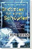 Indizien für einen Schöpfer -  für Teens: Ein Journalist im Spannungsfeld von Evolution und Schöpfung -