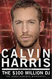 Calvin Harris: The $100 Million DJ
