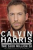 Calvin Harris: The $100 Million DJ