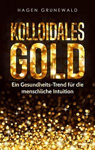 Kolloidales Gold: Ein Gesundheits-Trend für die menschliche Intuition