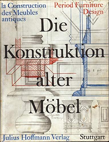Die Konstruktion alter Möbel : Form und Technik im Wandel der Stilarten ; Truhen, Schränke,...