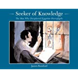 Seeker of Knowledge: The Man Who Deciphered Egyptian Hieroglyphs (Rise and Shine)