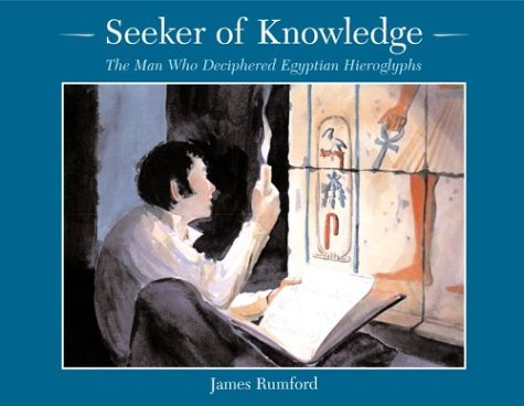 Seeker of Knowledge: The Man Who Deciphered Egyptian Hieroglyphs (Rise and Shine) por James Rumford