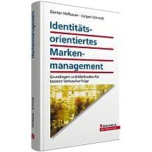 Identitätsorientiertes Markenmanagement: Grundlagen und Methoden für bessere Verkaufserfolge