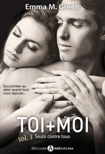 Toi + Moi Seuls Contre Tous T3 par Emma M Green