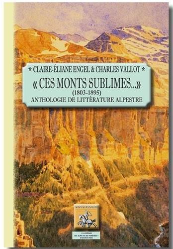 Ces monts sublimes... (1803-1895) : Anthologie de littérature alpestre