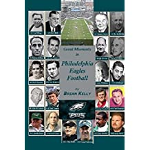 Great Moments in Philadelphia Eagles Football: This book begins at the beginning of Football and goes to the Doug Pederson era (English Edition)