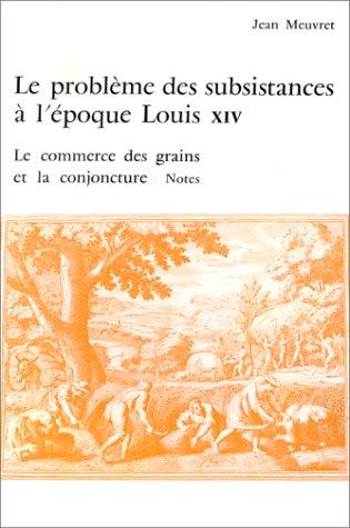 Le problème des subsistances à l'époque Louis XIV. Le commerce des grains et la conjoncture, notes